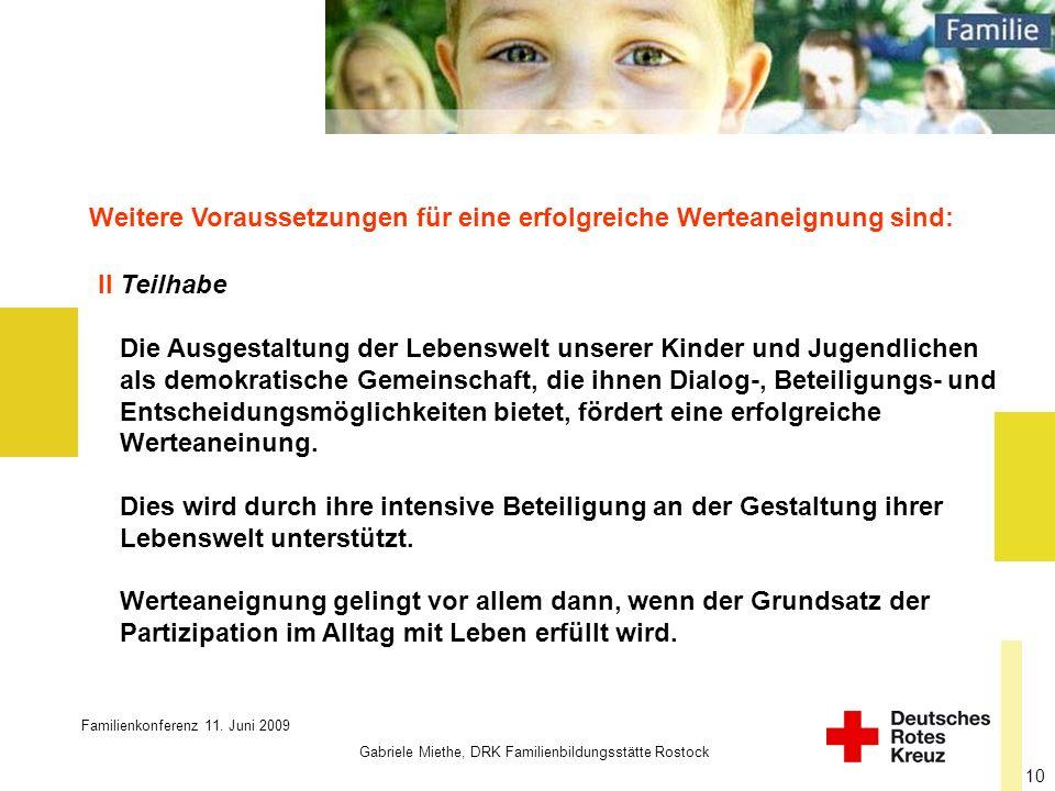Familienkonferenz 11. Juni 2009 Gabriele Miethe, DRK Familienbildungsstätte Rostock II Teilhabe Die Ausgestaltung der Lebenswelt unserer Kinder und Ju