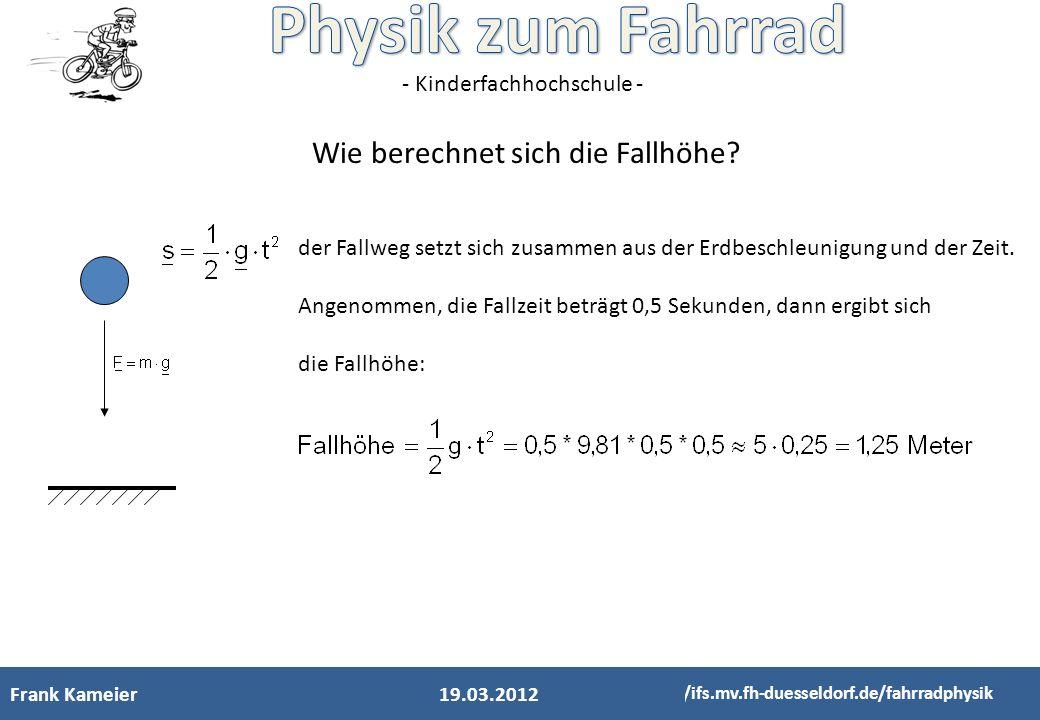 - Kinderfachhochschule - Frank Kameier http://ifs.mv.fh-duesseldorf.de/fahrradphysik Wie berechnet sich die Fallhöhe? der Fallweg setzt sich zusammen