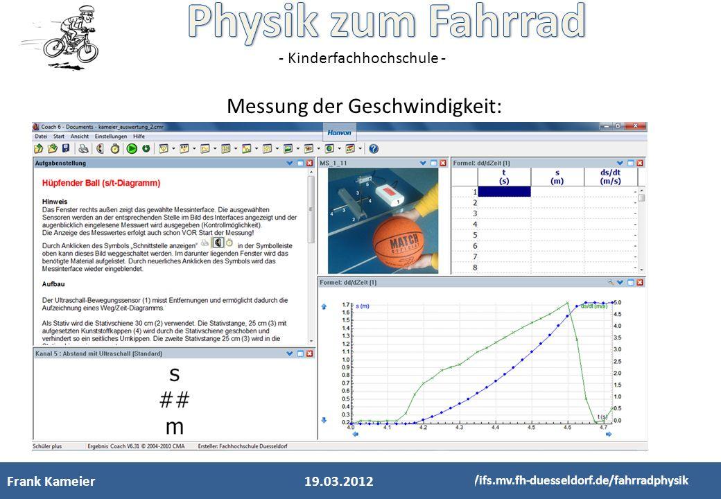 - Kinderfachhochschule - Frank Kameier http://ifs.mv.fh-duesseldorf.de/fahrradphysik Messung der Geschwindigkeit: 19.03.2012