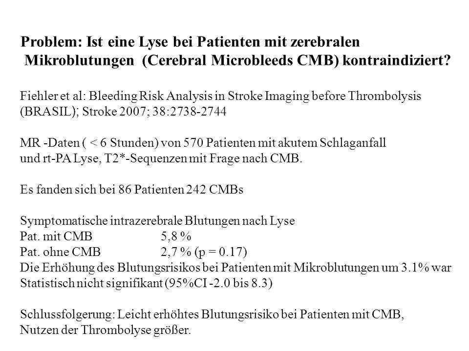 Problem: Ist eine Lyse bei Patienten mit zerebralen Mikroblutungen (Cerebral Microbleeds CMB) kontraindiziert? Fiehler et al: Bleeding Risk Analysis i