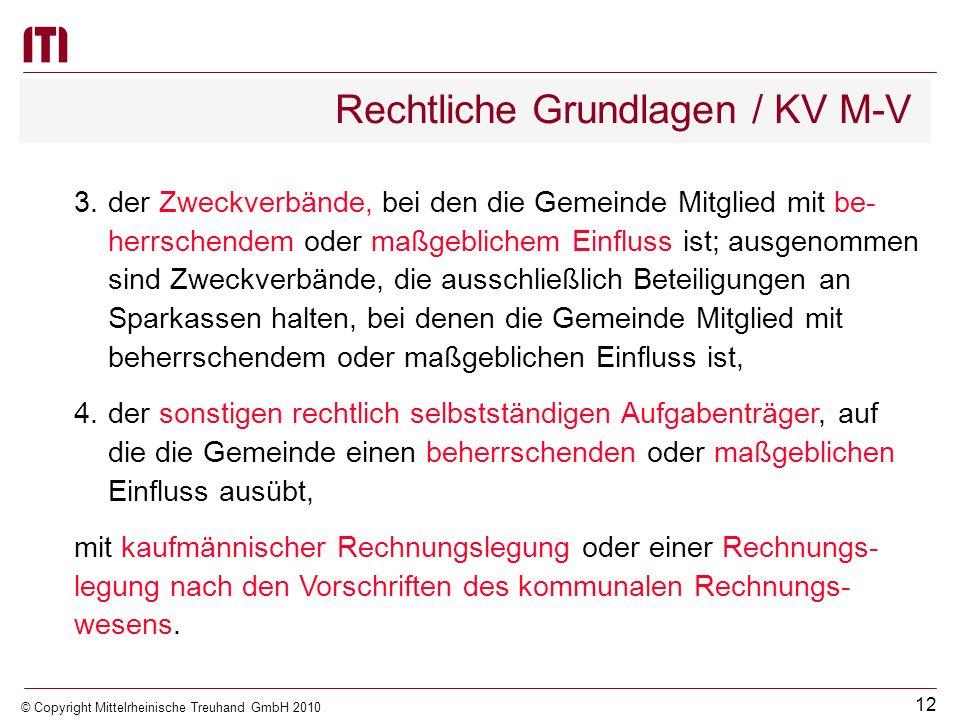 11 © Copyright Mittelrheinische Treuhand GmbH 2010 Rechtliche Grundlagen / KV M-V § 61 KV M-V (5)(Zu konsolidierende Tochterorganisationen) Zu dem Ges