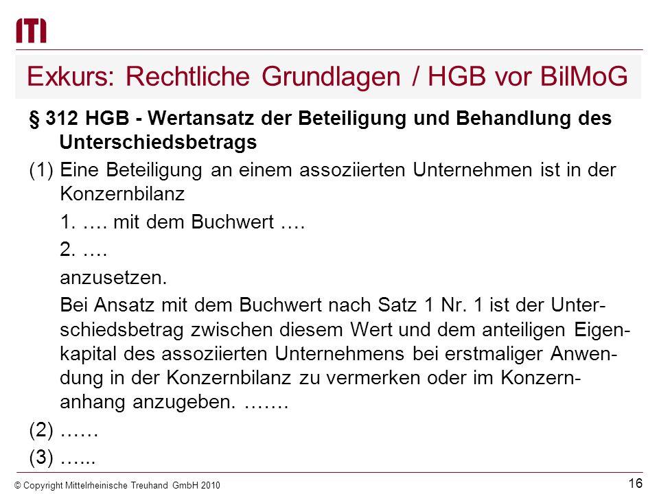 15 © Copyright Mittelrheinische Treuhand GmbH 2010 Exkurs: Rechtliche Grundlagen / HGB vor BilMoG Bei Ansatz mit dem Buchwert nach Satz 2 Nr. 1 ist ei