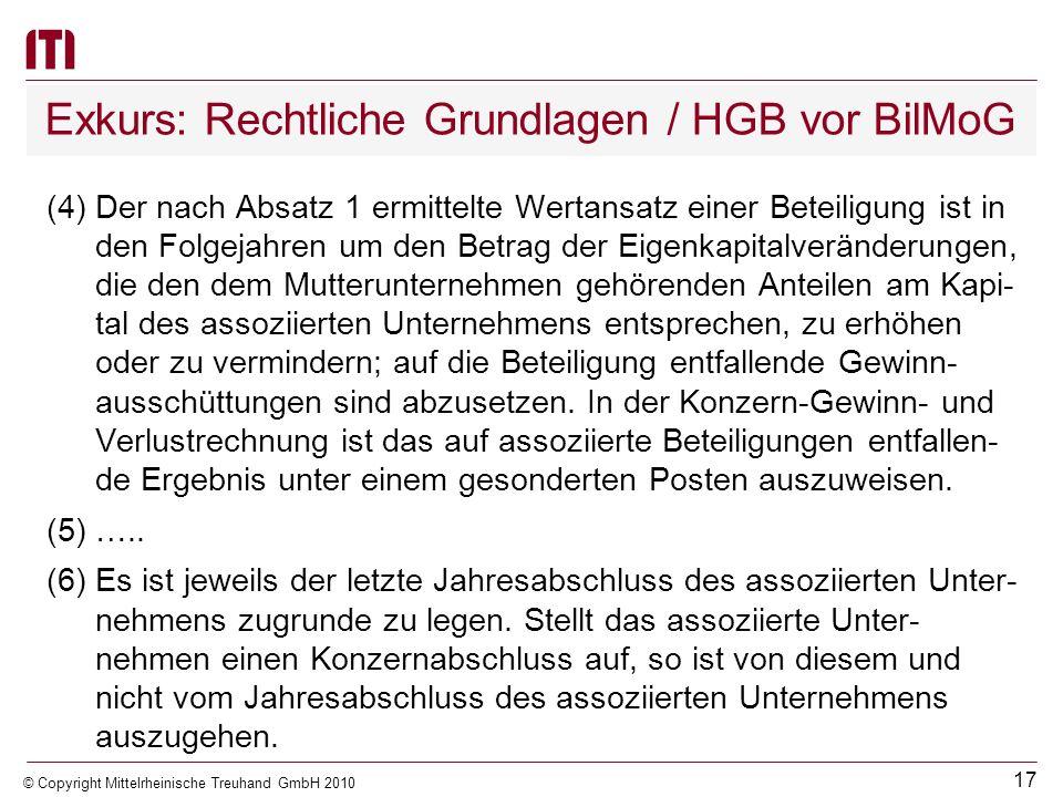 16 © Copyright Mittelrheinische Treuhand GmbH 2010 Exkurs: Rechtliche Grundlagen / HGB vor BilMoG § 312 HGB - Wertansatz der Beteiligung und Behandlun