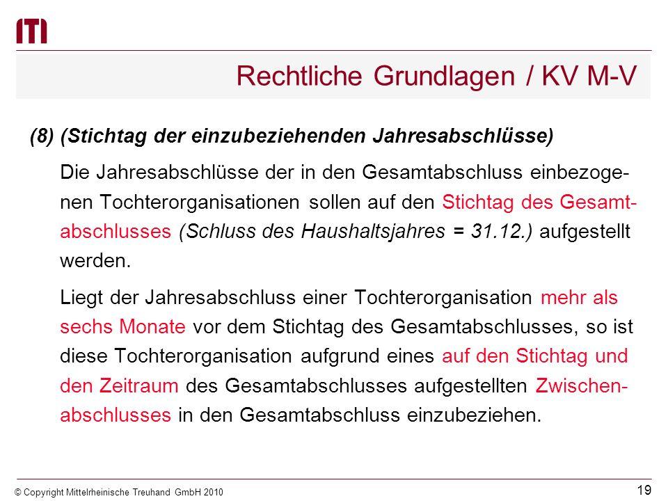 18 © Copyright Mittelrheinische Treuhand GmbH 2010 Rechtliche Grundlagen / KV M-V (7)(Ausnahmen von der Konsolidierungspflicht) Tochterorganisationen