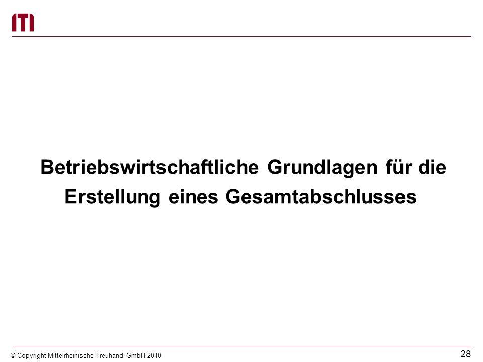 27 © Copyright Mittelrheinische Treuhand GmbH 2010 Grundsätze ordnungsmäßiger Rechnungslegung für den Gesamtabschluss Beispiele für Grundsätze ordnung