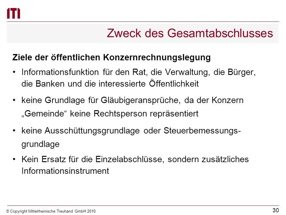 29 © Copyright Mittelrheinische Treuhand GmbH 2010 Zweck des Gesamtabschlusses Ziele der öffentlichen Konzernrechnungslegung Gesamtüberblick über die