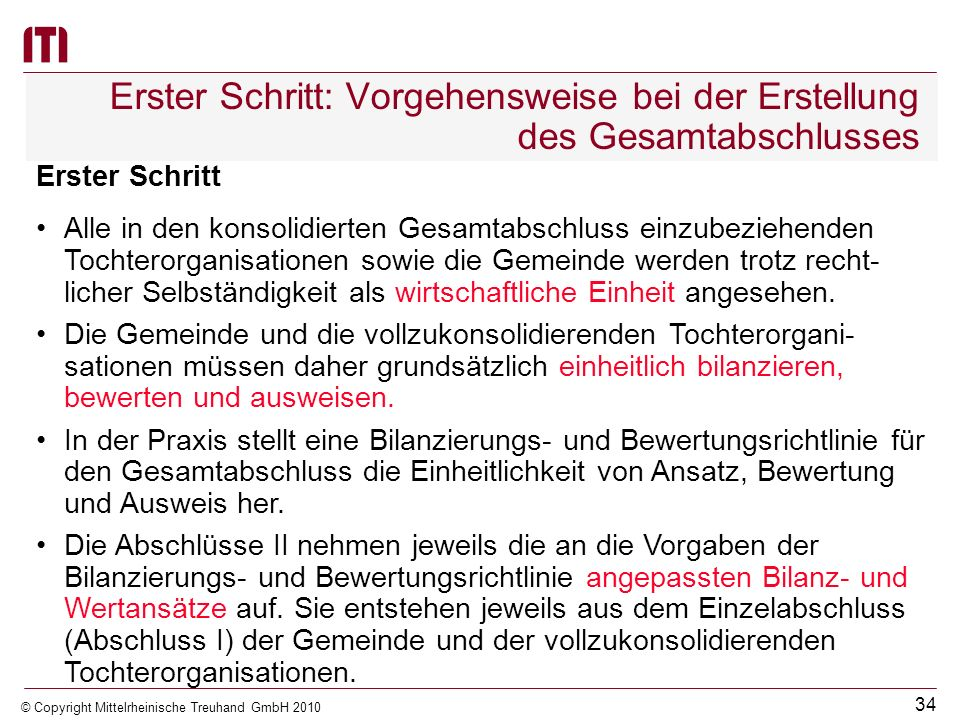 33 © Copyright Mittelrheinische Treuhand GmbH 2010 Vorgehensweise bei der Erstellung des Gesamtabschlusses 1.Schritt:Aufstellen der Abschlüsse II aus