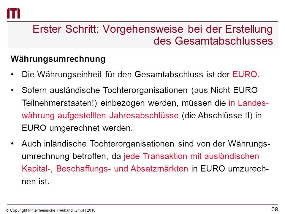 37 © Copyright Mittelrheinische Treuhand GmbH 2010 Erster Schritt: Vorgehensweise bei der Erstellung des Gesamtabschlusses Einheitlicher Bilanzstichta