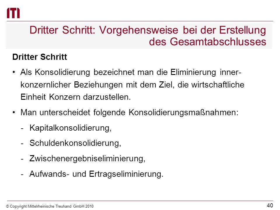 39 © Copyright Mittelrheinische Treuhand GmbH 2010 Zweiter Schritt: Vorgehensweise bei der Erstellung des Gesamtabschlusses Zweiter Schritt In die Sum