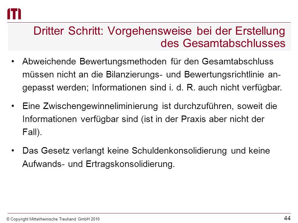 43 © Copyright Mittelrheinische Treuhand GmbH 2010 Dritter Schritt: Vorgehensweise bei der Erstellung des Gesamtabschlusses Konsolidierung at Equity D