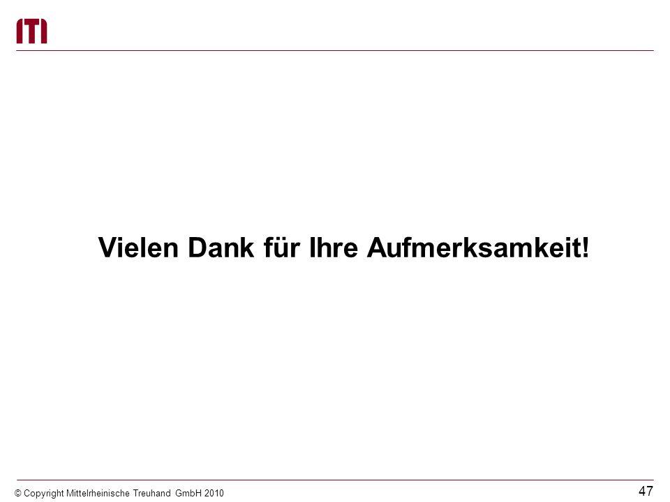 46 © Copyright Mittelrheinische Treuhand GmbH 2010 Besonderheiten der Konzernrechnungslegung Es gibt kein zusammenhängendes Rechenwerk wie bei den Ein