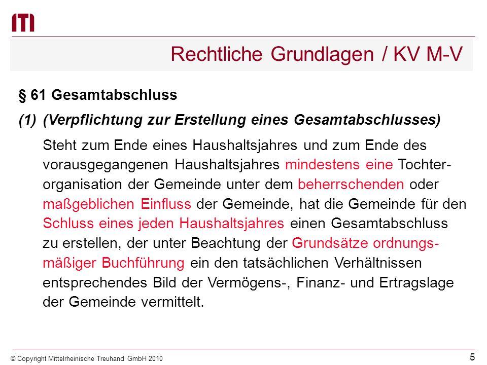 4 © Copyright Mittelrheinische Treuhand GmbH 2010 Rechtliche Grundlagen / KomDoppikEG M-V § 13 Erstmalige Aufstellung eines Gesamtabschlusses (1)Der e