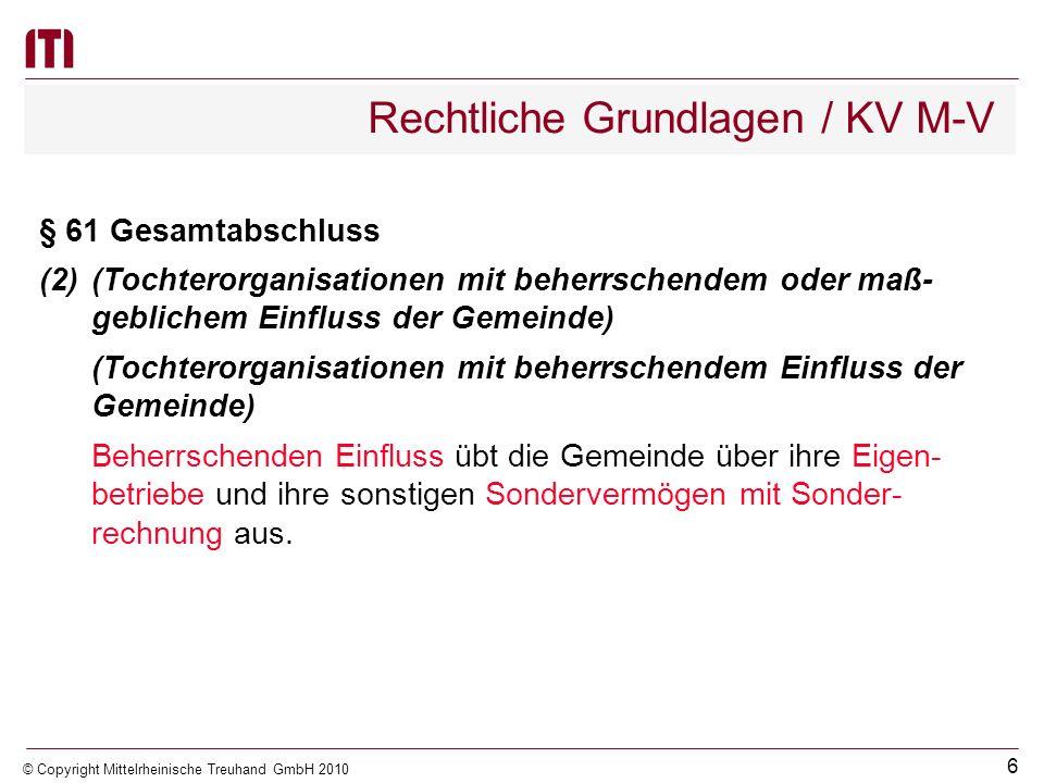 5 © Copyright Mittelrheinische Treuhand GmbH 2010 Rechtliche Grundlagen / KV M-V § 61 Gesamtabschluss (1)(Verpflichtung zur Erstellung eines Gesamtabs