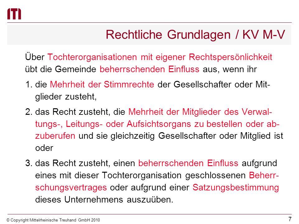 6 © Copyright Mittelrheinische Treuhand GmbH 2010 Rechtliche Grundlagen / KV M-V § 61 Gesamtabschluss (2)(Tochterorganisationen mit beherrschendem ode