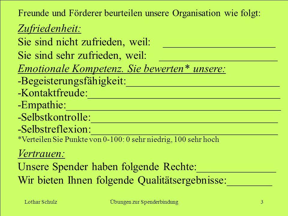 Lothar SchulzÜbungen zur Spenderbindung3 Zufriedenheit: Sie sind nicht zufrieden, weil: ____________________ Sie sind sehr zufrieden, weil: _____________________ Emotionale Kompetenz.