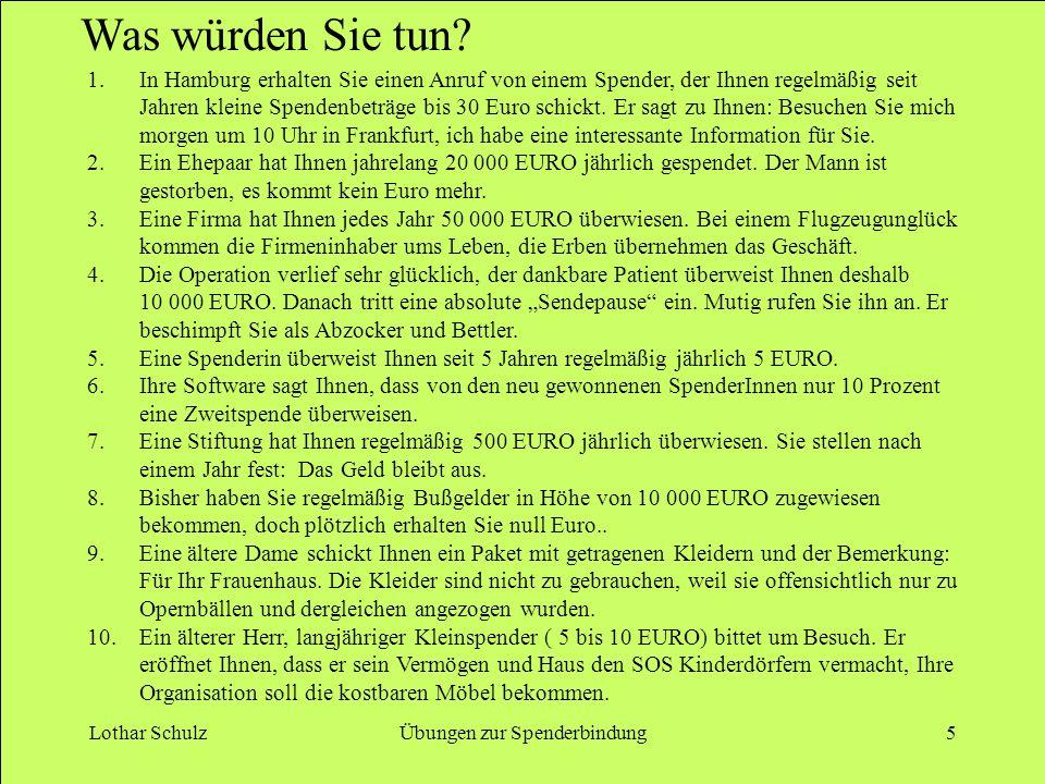 Lothar SchulzÜbungen zur Spenderbindung5 1.In Hamburg erhalten Sie einen Anruf von einem Spender, der Ihnen regelmäßig seit Jahren kleine Spendenbeträge bis 30 Euro schickt.