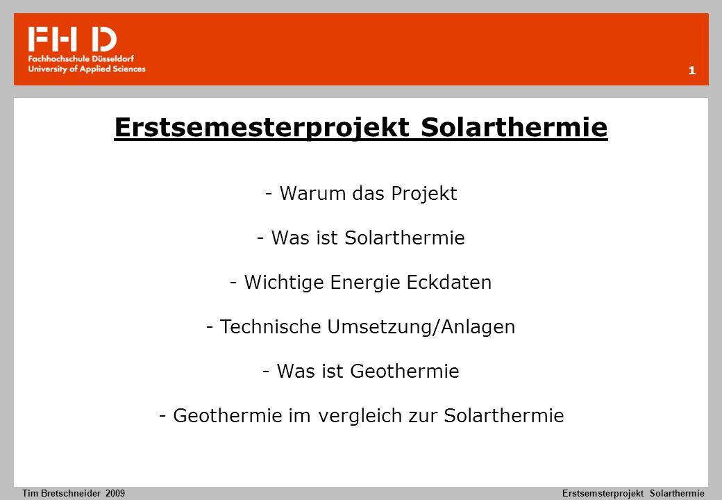 1 Tim Bretschneider 2009Erstsemsterprojekt Solarthermie Erstsemesterprojekt Solarthermie - Warum das Projekt - Was ist Solarthermie - Wichtige Energie