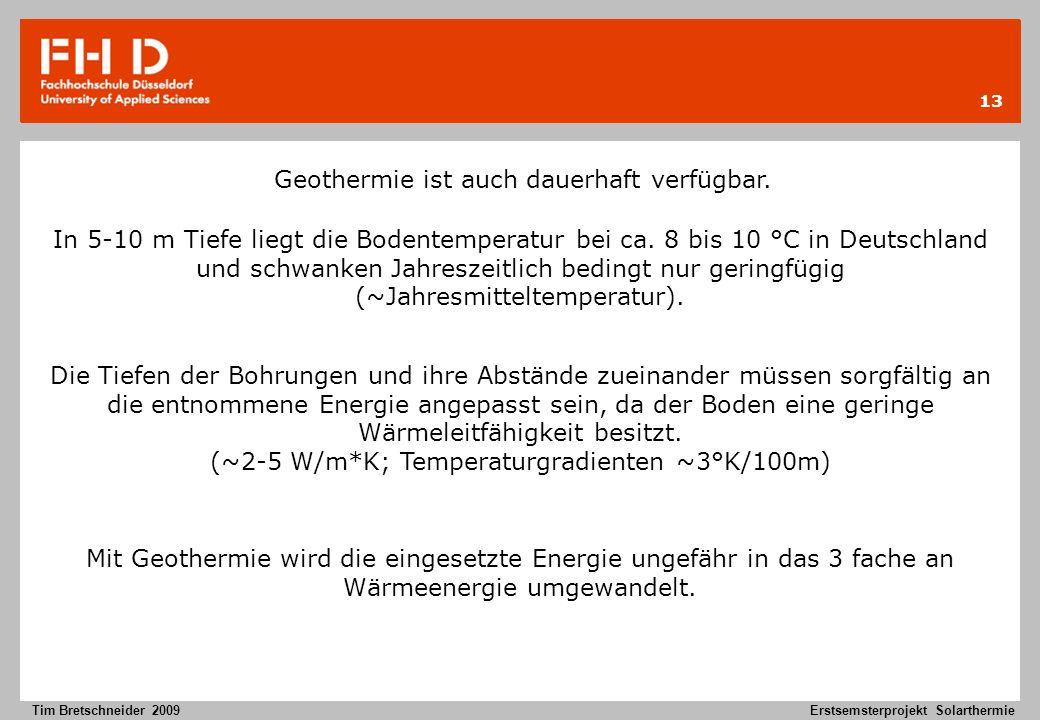 13 Tim Bretschneider 2009Erstsemsterprojekt Solarthermie In 5-10 m Tiefe liegt die Bodentemperatur bei ca. 8 bis 10 °C in Deutschland und schwanken Ja