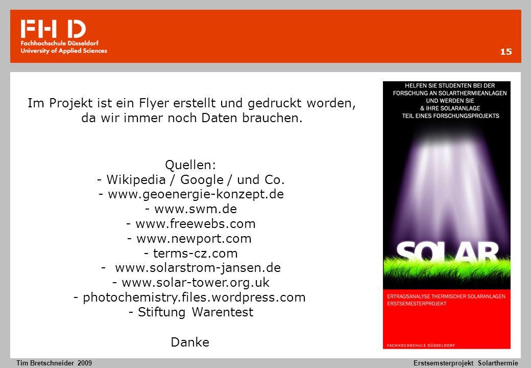 15 Tim Bretschneider 2009Erstsemsterprojekt Solarthermie Im Projekt ist ein Flyer erstellt und gedruckt worden, da wir immer noch Daten brauchen. Dank