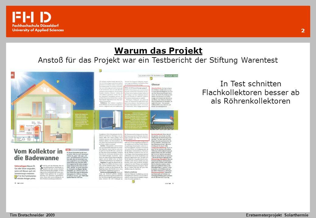 3 Tim Bretschneider 2009Erstsemsterprojekt Solarthermie Im Projekt Ertragsanalyse von Solarthermischen Anlagen ging es um vergleichen von Ertragsdaten Fragestellung: Lohnt sich Solarthermie in Düsseldorf.