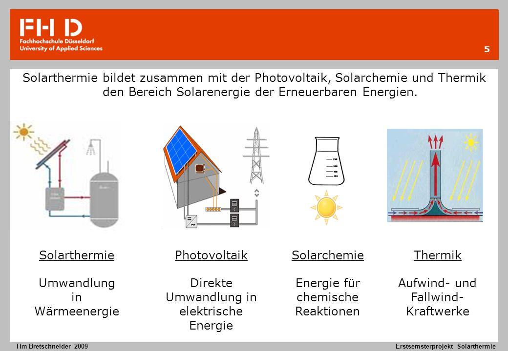 5 Tim Bretschneider 2009Erstsemsterprojekt Solarthermie Solarthermie bildet zusammen mit der Photovoltaik, Solarchemie und Thermik den Bereich Solaren