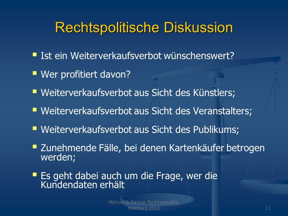 Michow & Partner Rechtsanwälte, Hamburg 201211 Rechtspolitische Diskussion Ist ein Weiterverkaufsverbot wünschenswert? Wer profitiert davon? Weiterver
