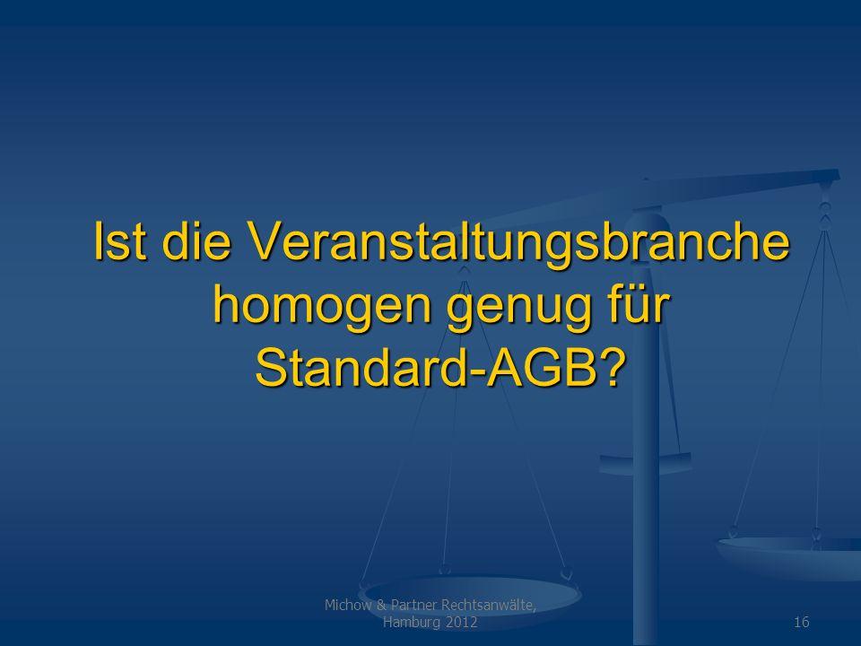 Michow & Partner Rechtsanwälte, Hamburg 201216 Ist die Veranstaltungsbranche homogen genug für Standard-AGB?