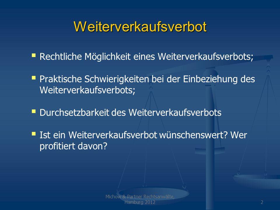 Michow & Partner Rechtsanwälte, Hamburg 20122 Weiterverkaufsverbot Rechtliche Möglichkeit eines Weiterverkaufsverbots; Praktische Schwierigkeiten bei