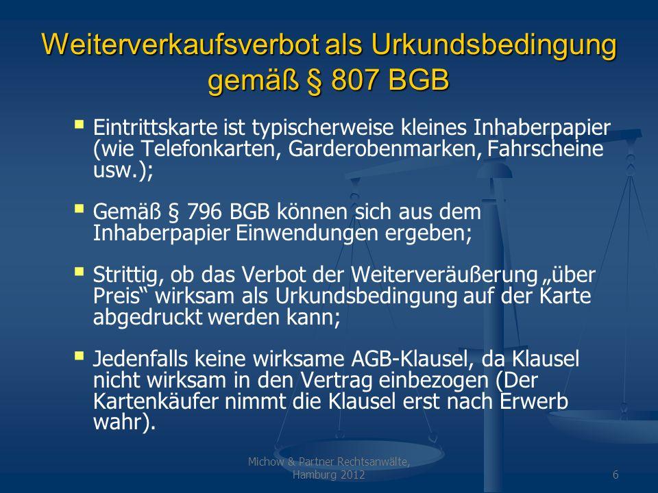 Michow & Partner Rechtsanwälte, Hamburg 20126 Weiterverkaufsverbot als Urkundsbedingung gemäß § 807 BGB Eintrittskarte ist typischerweise kleines Inha