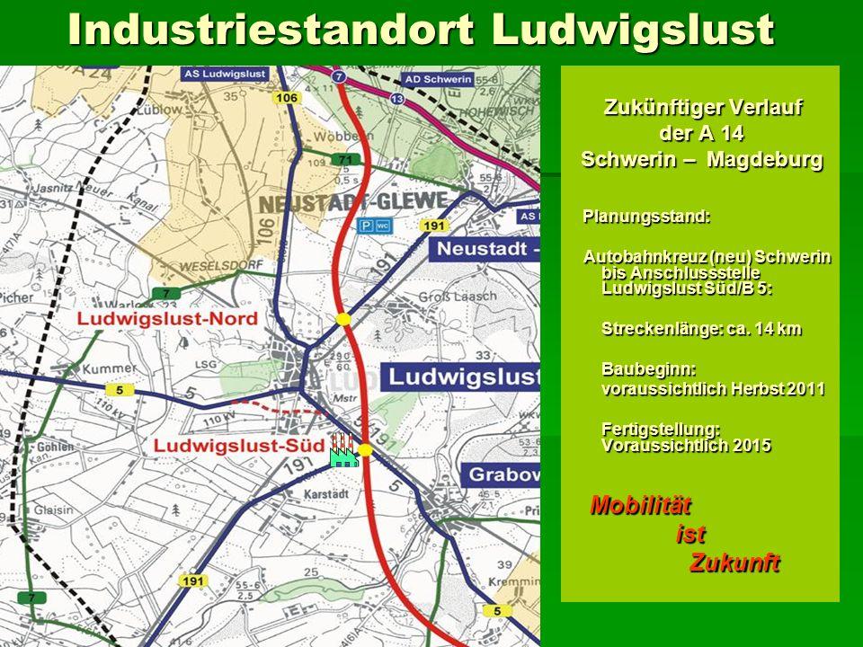 Industriestandort Ludwigslust Industriestandort Ludwigslust Zukünftiger Verlauf Zukünftiger Verlauf der A 14 der A 14 Schwerin – Magdeburg Schwerin –