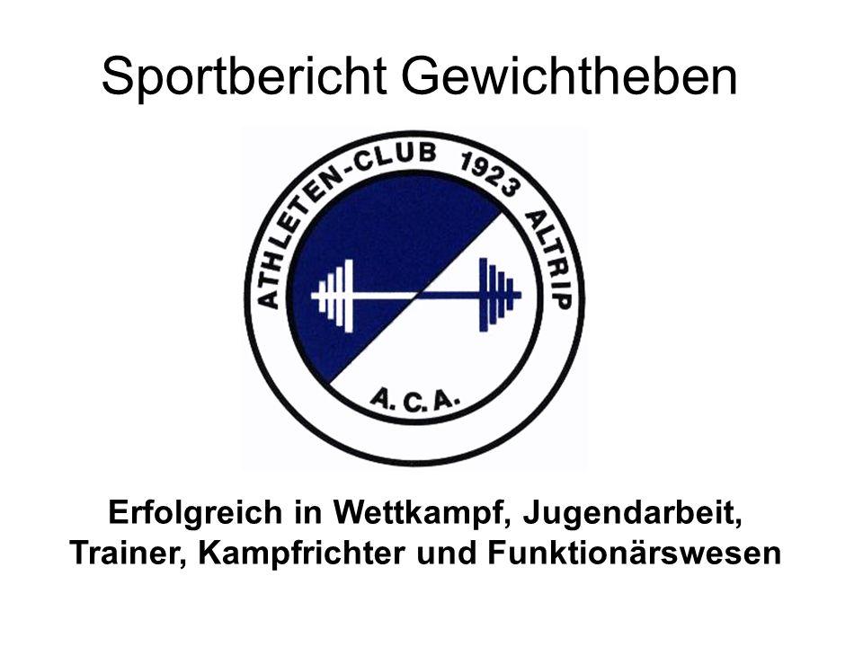 Erfolgreich in Wettkampf, Jugendarbeit, Trainer, Kampfrichter und Funktionärswesen Sportbericht Gewichtheben