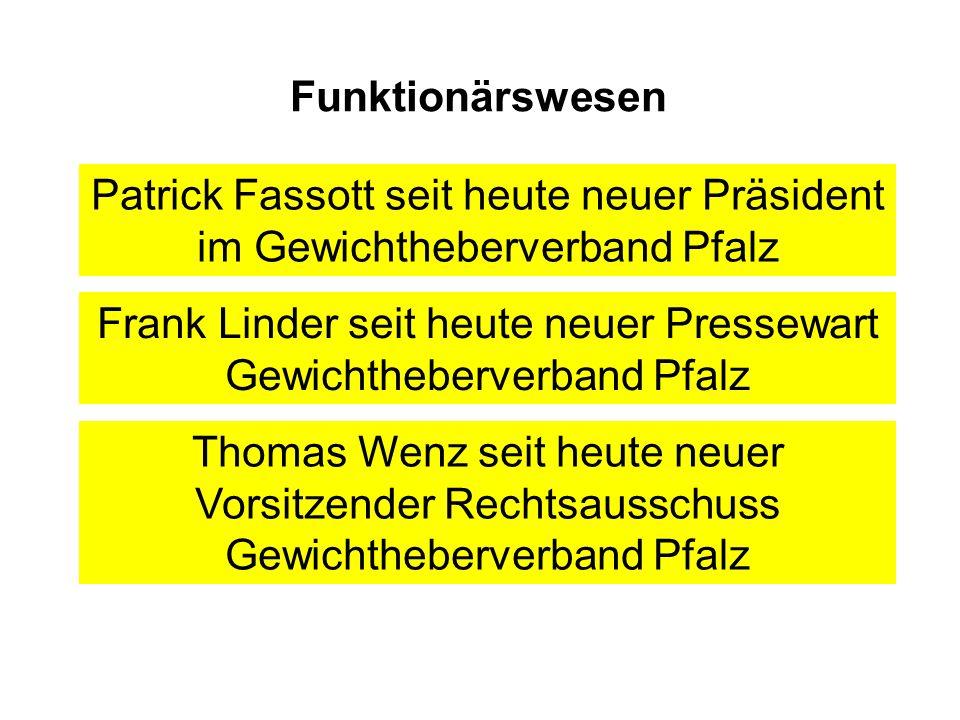Funktionärswesen Patrick Fassott seit heute neuer Präsident im Gewichtheberverband Pfalz Frank Linder seit heute neuer Pressewart Gewichtheberverband