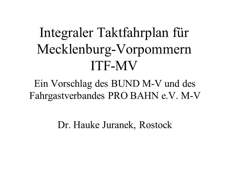 Integraler Taktfahrplan für Mecklenburg-Vorpommern ITF-MV Ein Vorschlag des BUND M-V und des Fahrgastverbandes PRO BAHN e.V.