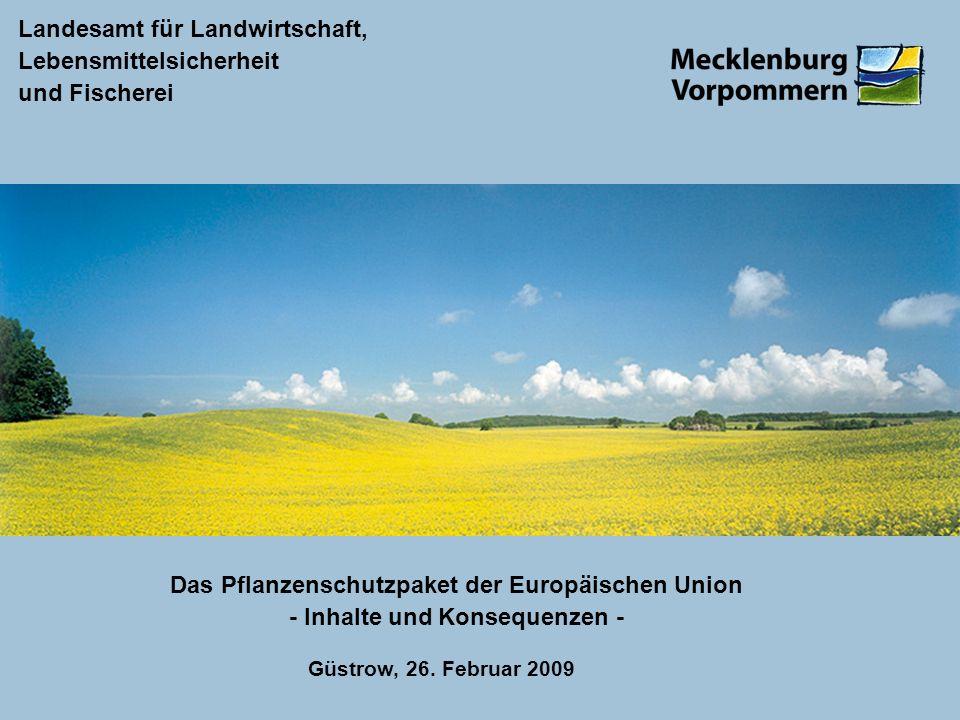 Landesamt für Landwirtschaft, Lebensmittelsicherheit und Fischerei Das Pflanzenschutzpaket der Europäischen Union - Inhalte und Konsequenzen - Güstrow, 26.
