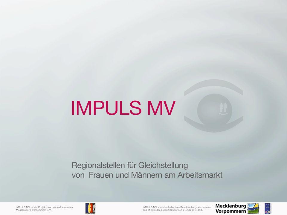 IMPULS MV in der Mecklenburgischen Seenplatte Regionalstelle Mecklenburgische Seenplatte Zum Amtsbrink 2 17192 Waren (Müritz) Fon: 03991 / 78 27 77/78 www.landesfrauenrat-mv.de