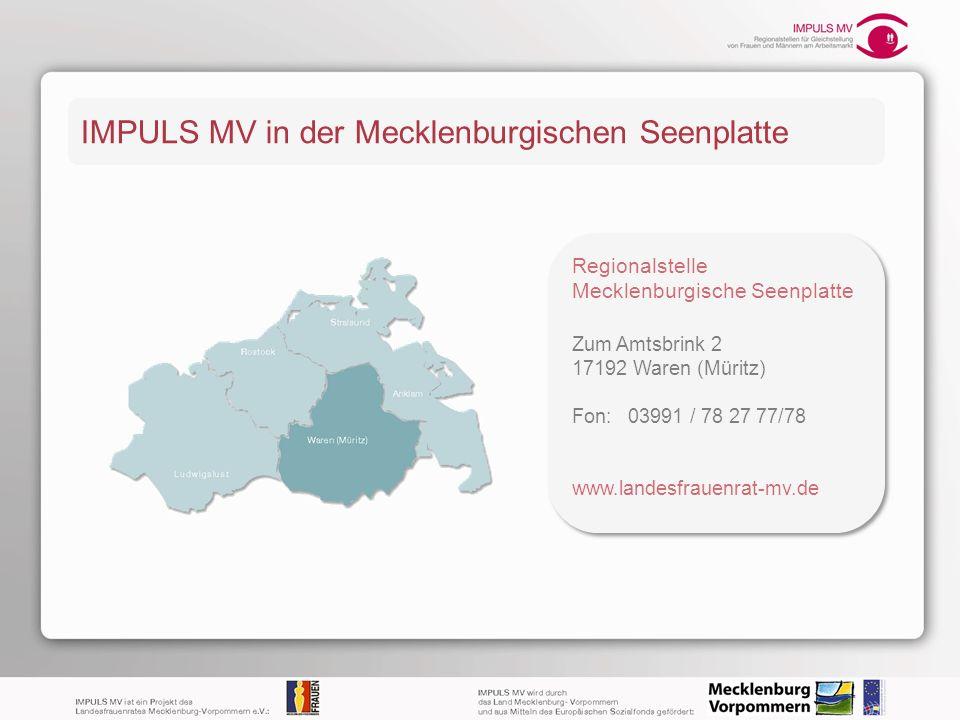 IMPULS MV in der Mecklenburgischen Seenplatte Regionalstelle Mecklenburgische Seenplatte Zum Amtsbrink 2 17192 Waren (Müritz) Fon: 03991 / 78 27 77/78