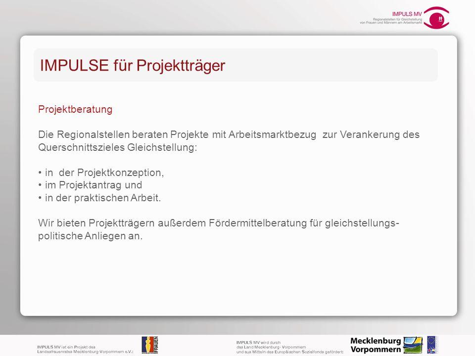 IMPULSE für Projektträger Projektberatung Die Regionalstellen beraten Projekte mit Arbeitsmarktbezug zur Verankerung des Querschnittszieles Gleichstel