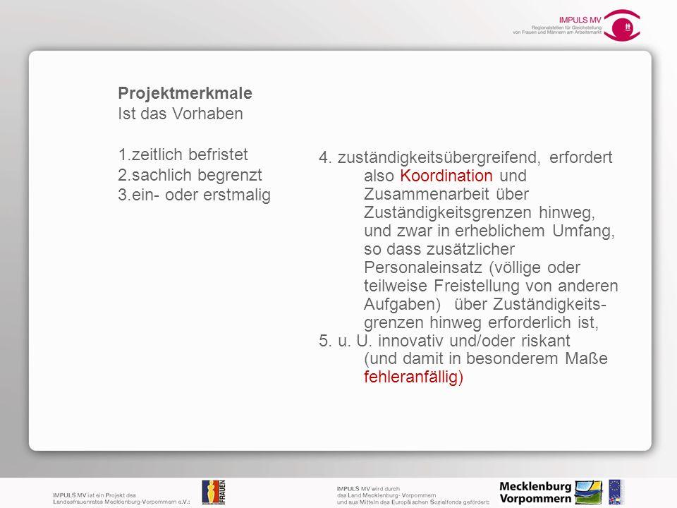 Projektmerkmale Ist das Vorhaben 1.zeitlich befristet 2.sachlich begrenzt 3.ein- oder erstmalig 4. zuständigkeitsübergreifend, erfordert also Koordina