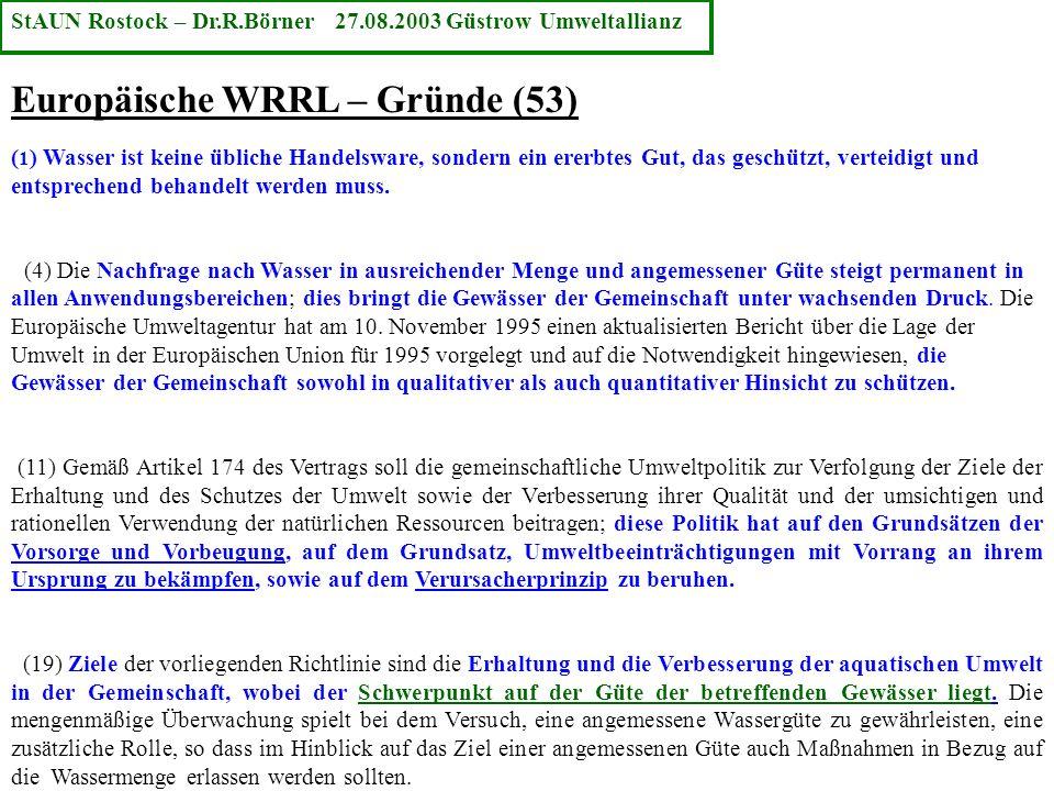 Europäische WRRL – Gründe (53) ( 1 ) Wasser ist keine übliche Handelsware, sondern ein ererbtes Gut, das geschützt, verteidigt und entsprechend behand