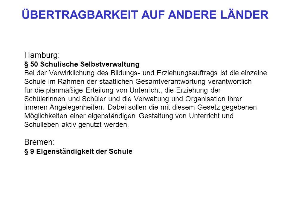 Hamburg: § 50 Schulische Selbstverwaltung Bei der Verwirklichung des Bildungs- und Erziehungsauftrags ist die einzelne Schule im Rahmen der staatliche
