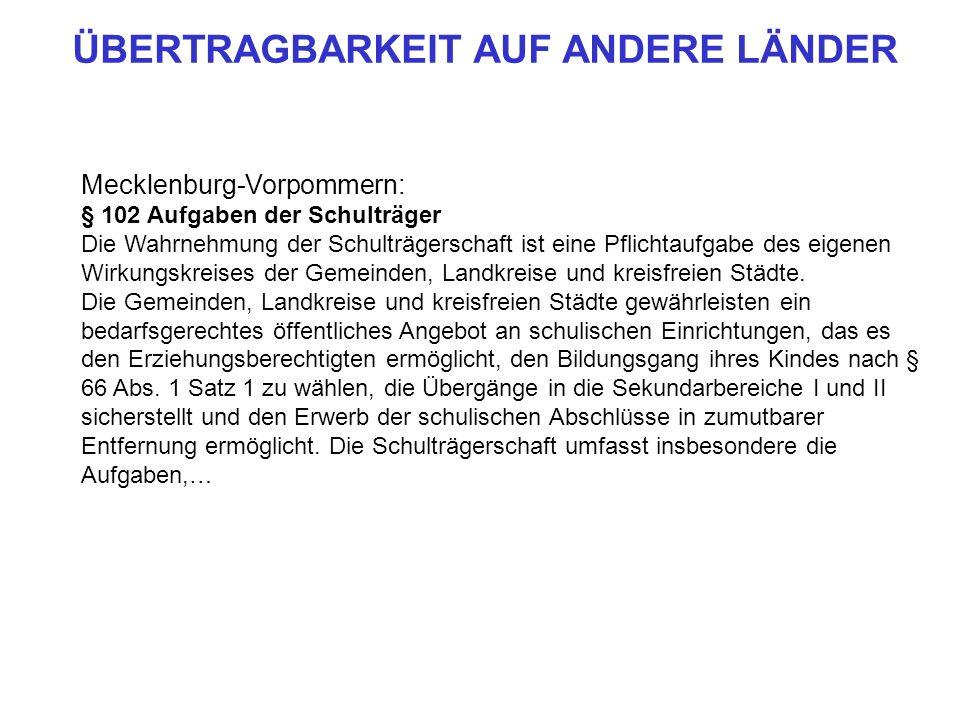 Mecklenburg-Vorpommern: § 102 Aufgaben der Schulträger Die Wahrnehmung der Schulträgerschaft ist eine Pflichtaufgabe des eigenen Wirkungskreises der G