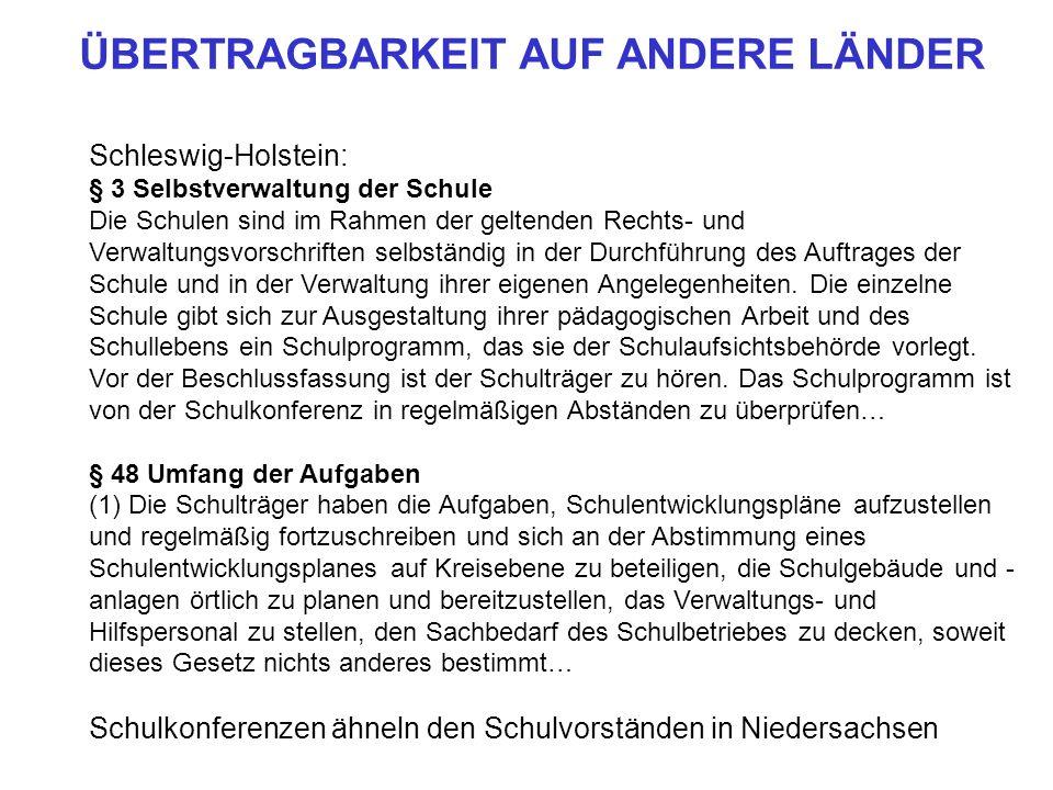 Schleswig-Holstein: § 3 Selbstverwaltung der Schule Die Schulen sind im Rahmen der geltenden Rechts- und Verwaltungsvorschriften selbständig in der Du