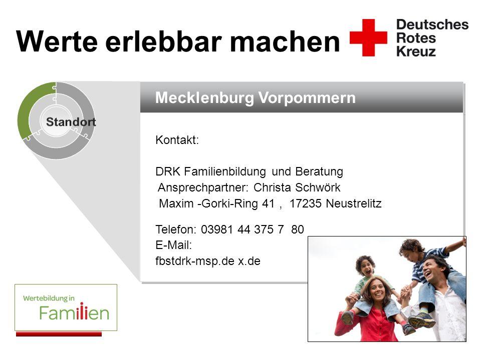 Mecklenburg Vorpommern Kontakt: DRK Familienbildung und Beratung Ansprechpartner: Christa Schwörk Maxim -Gorki-Ring 41, 17235 Neustrelitz Telefon: 039
