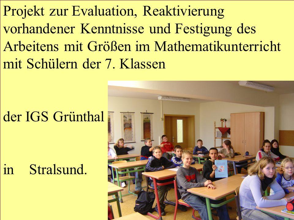 Projekt zur Evaluation, Reaktivierung vorhandener Kenntnisse und Festigung des Arbeitens mit Größen im Mathematikunterricht mit Schülern der 7. Klasse