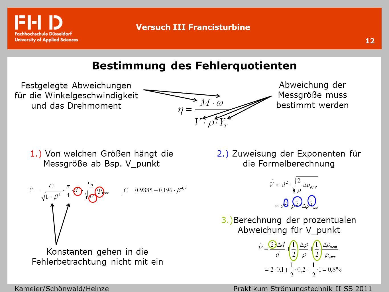 Versuch III Francisturbine Kameier/Schönwald/Heinze Praktikum Strömungstechnik II SS 2011 Bestimmung des Fehlerquotienten 12 Festgelegte Abweichungen