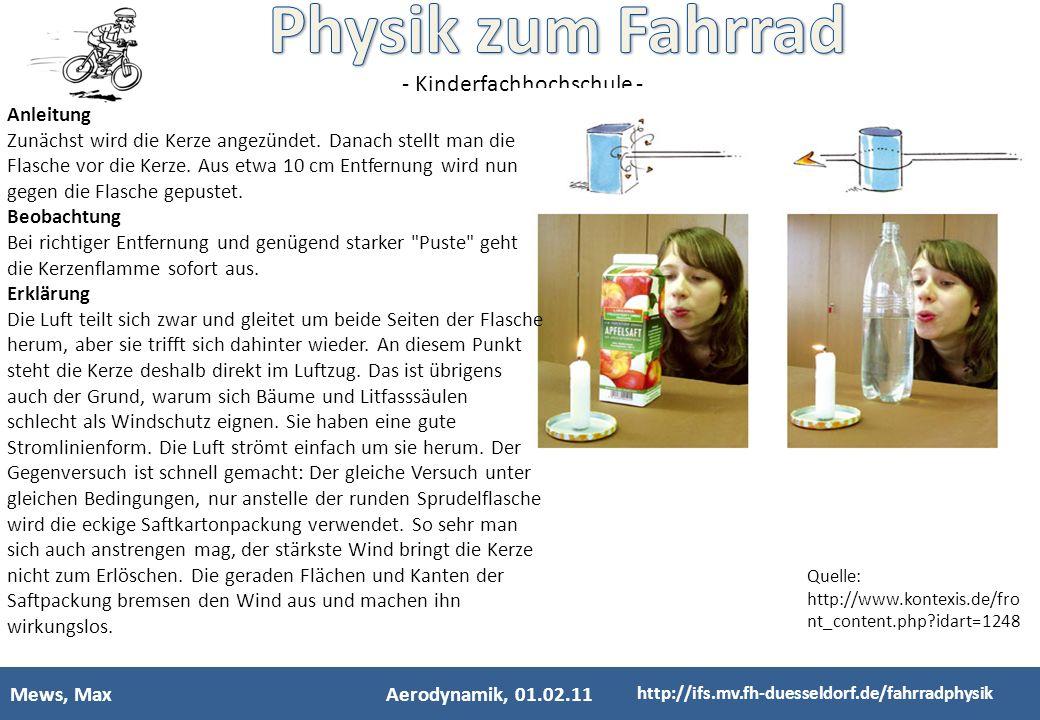 - Kinderfachhochschule - Mews, MaxAerodynamik, 01.02.11 http://ifs.mv.fh-duesseldorf.de/fahrradphysik Anleitung Zunächst wird die Kerze angezündet. Da