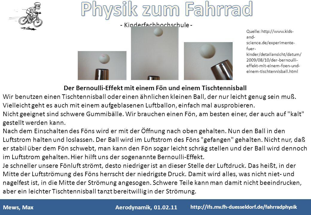 - Kinderfachhochschule - Mews, MaxAerodynamik, 01.02.11 http://ifs.mv.fh-duesseldorf.de/fahrradphysik Der Bernoulli-Effekt mit einem Fön und einem Tis