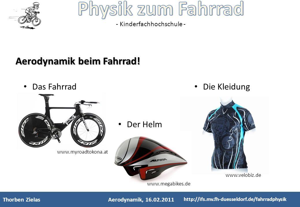 - Kinderfachhochschule - Thorben ZielasAerodynamik, 16.02.2011 http://ifs.mv.fh-duesseldorf.de/fahrradphysik Aerodynamik beim Fahrrad! Das Fahrrad Die