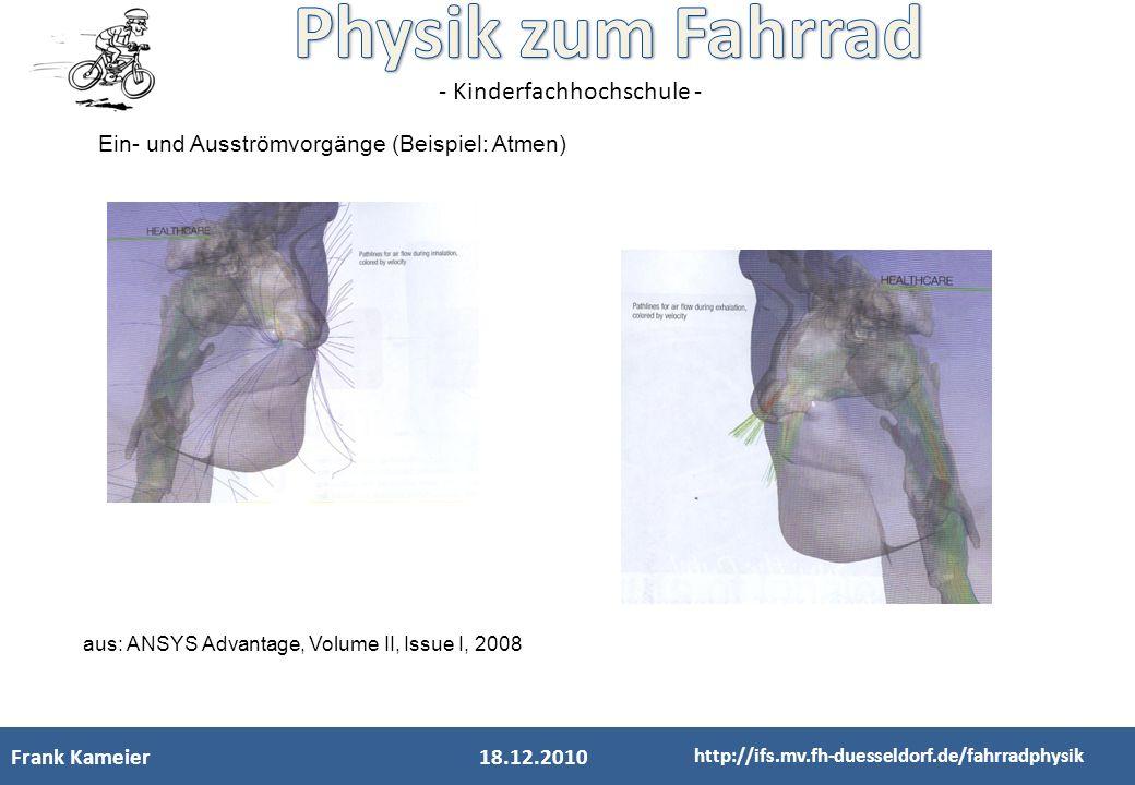 - Kinderfachhochschule - Frank Kameier18.12.2010 http://ifs.mv.fh-duesseldorf.de/fahrradphysik Ein- und Ausströmvorgänge (Beispiel: Atmen) aus: ANSYS
