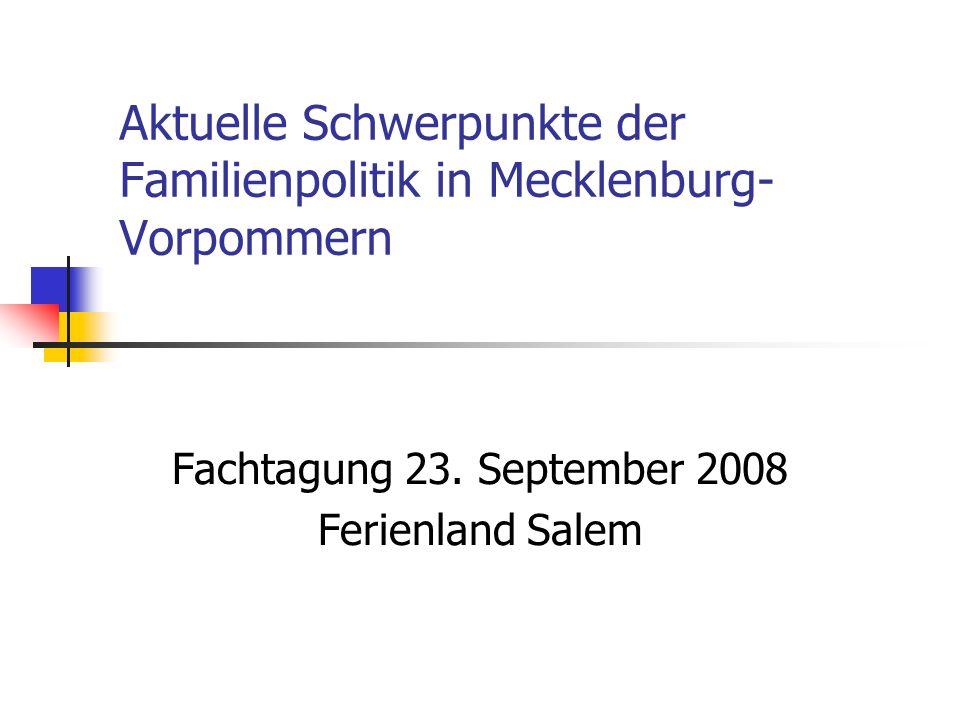 Aktuelle Schwerpunkte der Familienpolitik in Mecklenburg- Vorpommern Fachtagung 23. September 2008 Ferienland Salem